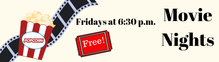 movie nights Fridays at 6:30 p.m.